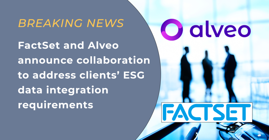 FactSet and Alveo announce collaboration to address clients' ESG data integration requirements
